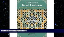 behold  The Essential Rene Guenon: Metaphysics, Tradition, and the Crisis of Modernity