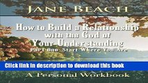 Books How to Build a Relationship with the God of Your Understanding: Part One Start Where You Are