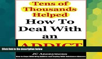 Full [PDF] Downlaod  How to Deal with an Addict: How to Cope with Drug Addicts and Coping with