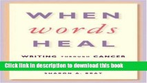 Download When Words Heal: Writing Through Cancer Ebook Online