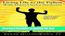 [PDF] Living Life to the Fullest with Ehlers-Danlos Syndrome: Guide to Living a Better Quality of