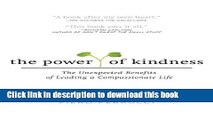 Download The Power of Kindness: The Unexpected Benefits of Leading a Compassionate Life Full Online