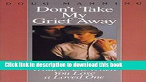 Download Don t Take My Grief Away Full Online