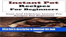 [PDF] Instant Pot Recipes For Beginners: Delicious And Easy Instant Pot Recipes For Beginners