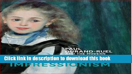 Download Inventing Impressionism: Paul Durand-Ruel and the Modern Art Market PDF Free