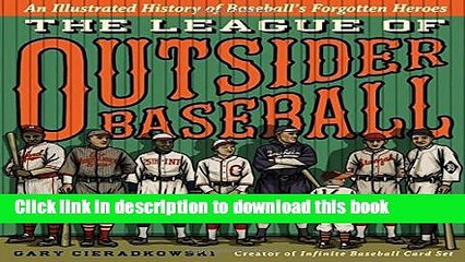 Read The League of Outsider Baseball: An Illustrated History of Baseball s Forgotten Heroes Ebook