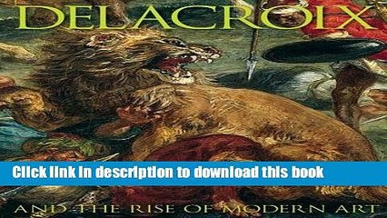 Read Delacroix: and the Rise of Modern Art Ebook Online