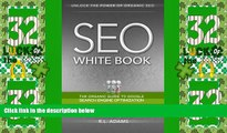 Must Have PDF  SEO White Book: The Organic Guide to Google Search Engine Optimization (The SEO