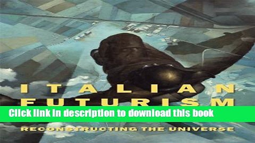 Download Italian Futurism, 1909-1944: Reconstructing the Universe (Guggenheim Museum, New York: