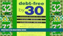 Big Deals  Debt-Free by 30: Practical Advice for the Young, Broke, and Upwardly Mobile  Free Full