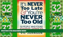 Must Have  It s NEVER Too Late And You re NEVER Too Old: 50 People Who Found Success After 50
