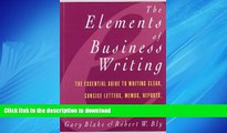READ THE NEW BOOK Elements of Business Writing: A Guide to Writing Clear, Concise Letters, Mem
