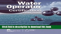 Download Water Operator Certification Study Guide: A Guide to Preparing for Water Treatment and