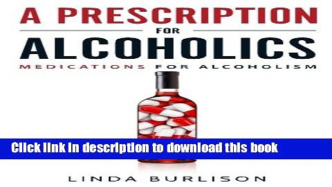Ebook A Prescription for Alcoholics – Medications for Alcoholism (Rethinking Drinking) Free Online