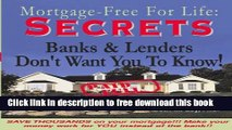 [Download] Secrets Banks and Lenders Don t Want You to Know/ Mortgage Free for Life! Full Online