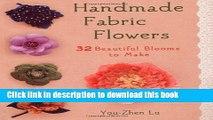 [Popular Books] Handmade Fabric Flowers: 32 Beautiful Blooms to Make Free Online