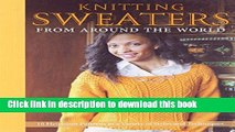 [Popular Books] Knitting Sweaters from Around the World: 18 Heirloom Patterns in a Variety of