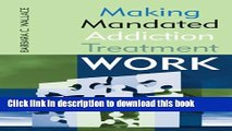 Books Making Mandated Addiction Treatment Work Free Online