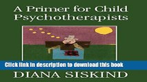 [Popular Books] A Primer for Child Psychotherapists Full Online