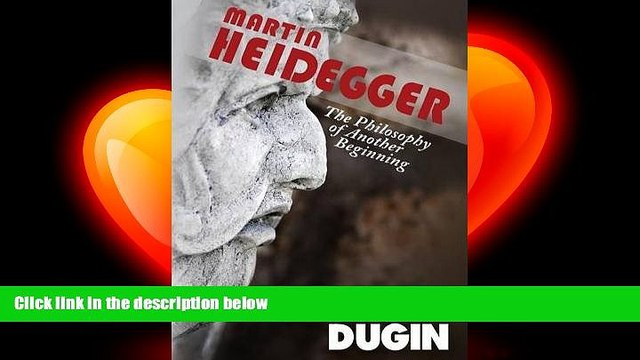 there is  Martin Heidegger: The Philosophy of Another Beginning