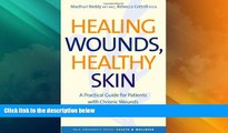 Must Have  Healing Wounds, Healthy Skin  A Practical Guide for Patients with Chronic Wounds (Yale