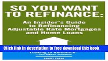 [Full] So You Want to Refinance: An Insiders Guide to Refinancing Adjustable Rate Mortgages and