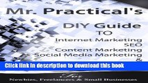 [Read PDF] Mr. Practical s DIY Guide to Internet Marketing, SEO, Content Marketing, Social Media