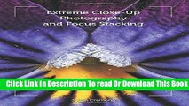 [Reading] Extreme Close-Up Photography and Focus Stacking Ebooks Online