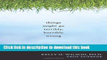 Download Things Might Go Terribly, Horribly Wrong: A Guide to Life Liberated from Anxiety E-Book