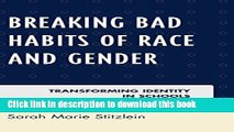 Books Breaking Bad Habits of Race and Gender: Transforming Identity in Schools Popular Book