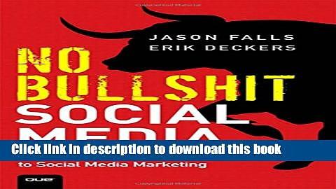 [Read PDF] No Bullshit Social Media: The All-Business, No-Hype Guide to Social Media Marketing