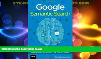 Must Have  Google Semantic Search: Search Engine Optimization (SEO) Techniques That Get Your