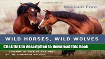 [PDF] Wild Horses, Wild Wolves: Legends at Risk at the Foot of the Canadian Rockies E-Book Free