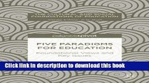 Five Paradigms for Education: Foundational Views and Key Issues