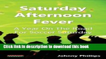 [PDF] Saturday Afternoon Fever: A Year on the Road for Soccer Saturday E-Book Online