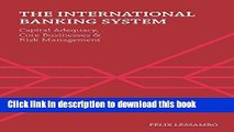 The International Banking System: Capital Adequacy, Core Businesses and Risk Management For Free