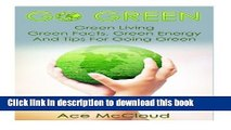 [Read PDF] Go Green: Green Living- Green Facts, Green Energy, And Tips For Going Green Ebook Free