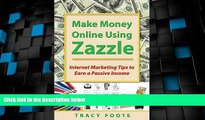Must Have  Make Money Online Using Zazzle: Internet Marketing Tips to Earn a Passive Income