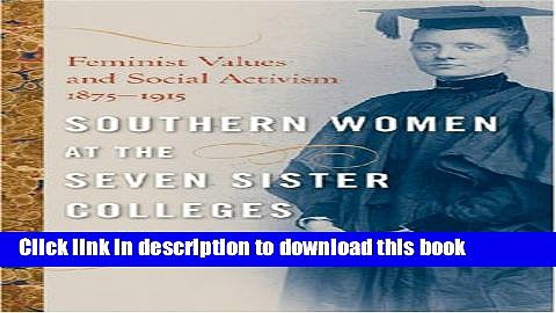[Popular Books] Southern Women at the Seven Sister Colleges: Feminist Values and Social Activism,