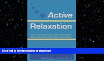 READ THE NEW BOOK Active Relaxation: How to Increase Productivity and Achieve Balance by
