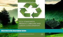 READ FREE FULL  Eco-Standards, Product Labelling and Green Consumerism (Consumption and Public