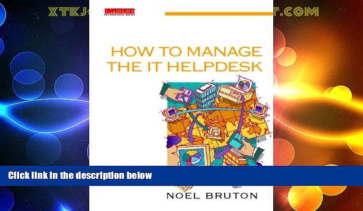 READ FREE FULL  How to Manage the IT Helpdesk: A guide for user support and call centre managers