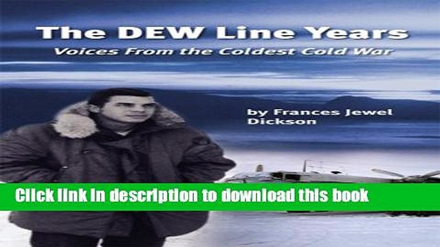 Download The DEW Line Years: Voices from the Coldest Cold War Book Free
