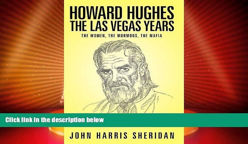 The Las Vegas Years the Women the Mormons Howard Hughes the Mafia