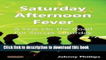 [PDF] Saturday Afternoon Fever: A Year on the Road for Soccer Saturday Full Online