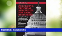 Big Deals  Successful Proposal Strategies for Small Businesses: Using Knowledge Management to Win