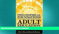 READ PDF Philosophical Foundations of Adult Education 3rd (third) Edition by Elias, John L.,