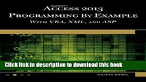 Download Microsoft Access 2013 Programming by Example with VBA, XML, and ASP (Computer Science)