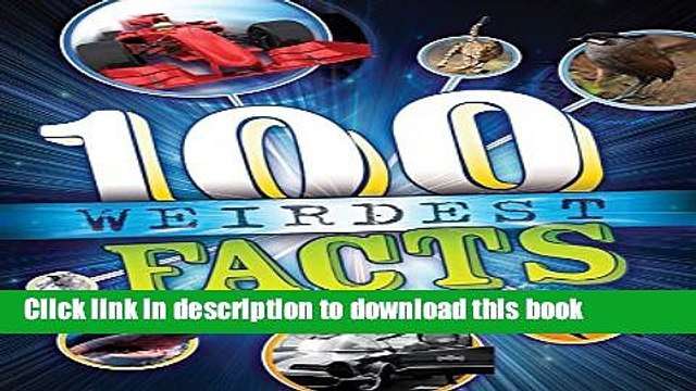 [Fresh] 100 Weirdest Facts Ever (100 Facts) New Ebook