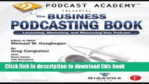 [Download] Podcast Academy: The Business Podcasting Book: Launching, Marketing, and Measuring Your